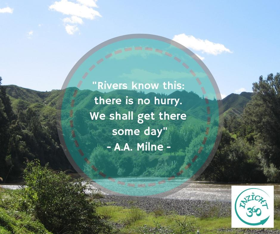 "citaat ""Rivers know this: there is no hurry. We shall get there some day."