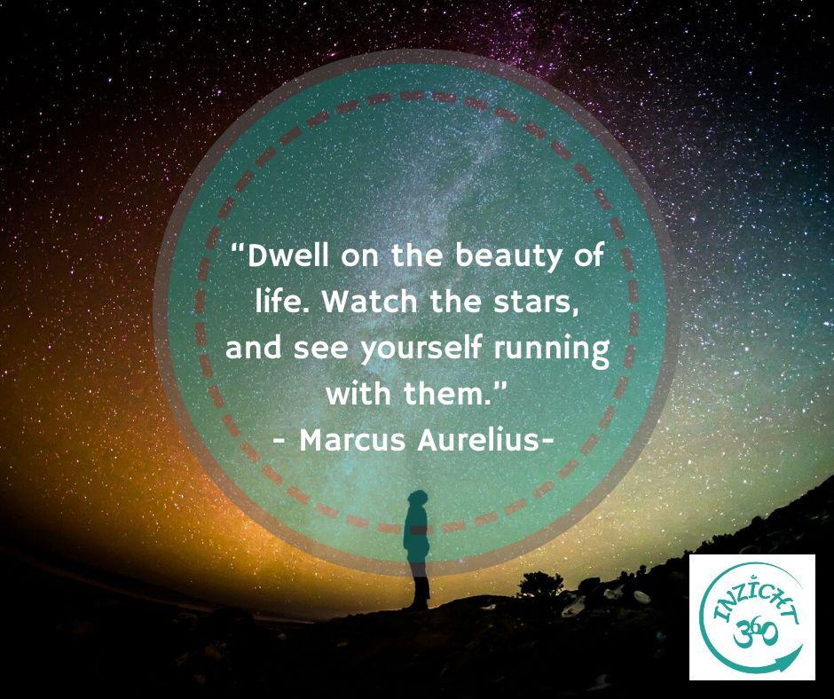citaat: Dwell on the beauty of life. Watch the stars and see yourself running with them.
